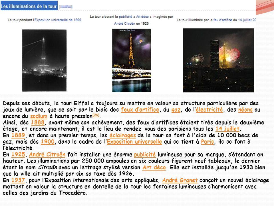Depuis ses débuts, la tour Eiffel a toujours su mettre en valeur sa structure particulière par des jeux de lumière, que ce soit par le biais des feux d'artifice, du gaz, de l'électricité, des néons ou encore du sodium à haute pression[26].